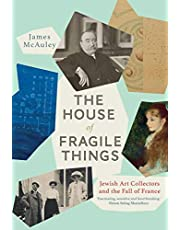 The House of Fragile Things: Jewish Art Collectors and the Fall of France: A History of Jewish Art Collectors in France, 1870-1945