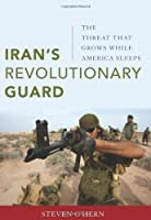 Iran's Revolutionary Guard: The Threat That Grows While America Sleeps by Steven O'hern(2012-10-01)