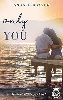 Only You: A Destination Wedding Book (Destination Weddings 5) by [Andaleeb Wajid]