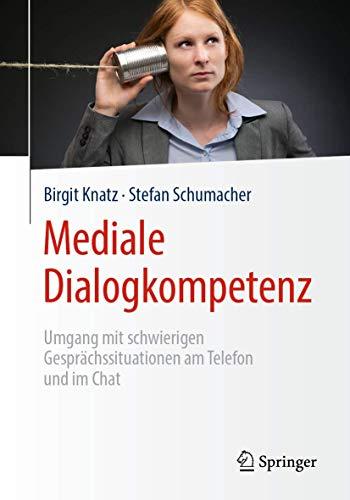 Mediale Dialogkompetenz: Umgang mit schwierigen Gesprächssituationen am Telefon und im Chat