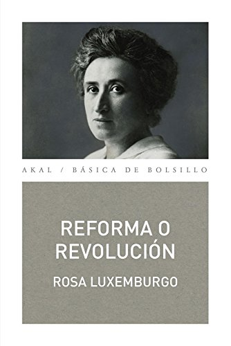 Reforma o revolución: 304 (Básica de Bolsillo – Serie Clásicos del pensamiento político)
