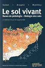 Le sol vivant - Base de pédologie-biologie des sols de Jean-Michel Gobat