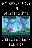 """My Adventures In Mississippi - Hiking Log Book For Kids: Trail Journal With Prompts To Keep Track Of All Your Hikes And Adventures (6"""" x 9"""" Travel Size) 120 Pages"""