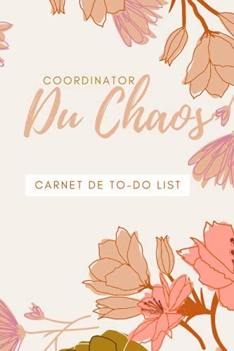 Coordinatrice du chaos Carnet de to-do list: Un agenda pour faire des plans pour accomplir des tâches, notamment des tâches ménagères comme le ... meilleur pour vous car vous êtes le meilleur.