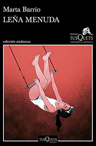 Leña menuda: XVII Premio Tusquets Editores de Novela 2021 (Andanzas)
