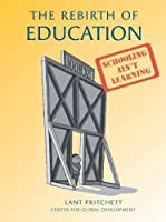 The Rebirth of Education: Schooling Ain't Learning