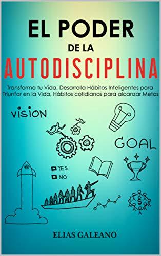 El Poder de la AutoDisciplina: Transforma tu Vida | Desarrolla Hábitos Inteligentes para Triunfar en la Vida | Hábitos cotidianos para alcanzar Metas
