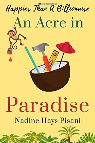 Happier Than A Billionaire: An Acre in Paradise (Volume 4)