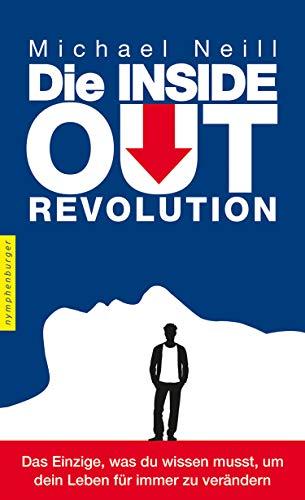 Die Inside-Out-Revolution: Das Einzige, was du wissen musst, um dein Leben für immer zu verändern