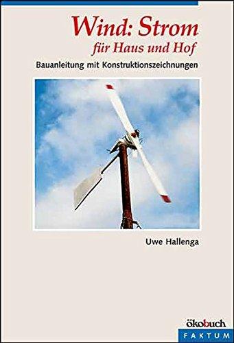 Wind: Strom für Haus und Hof: Eine Bauanleitung: Bauanleitung mit Konstruktionszeichnungen