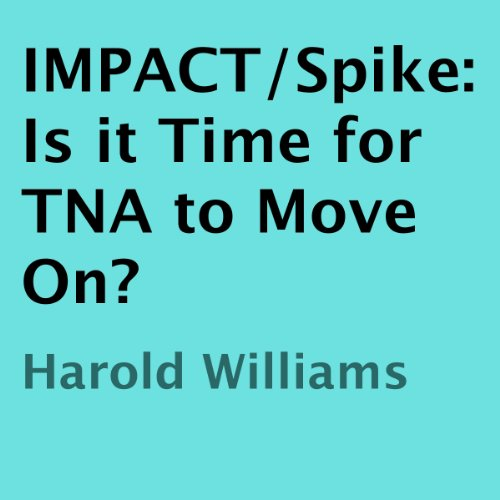 IMPACT/Spike     Is it Time for TNA to Move On?              By:                                                                                                                                 Harold Williams                               Narrated by:                                                                                                                                 Matthew Finch                      Length: 6 mins     Not rated yet     Overall 0.0