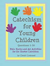 Catechism for Young Children Questions 1-30: Bible Story and Art Activities for the Shorter Catechism (Bible Stories and Art Activities for the Shorter Catechism for Young Children) (Volume 1)