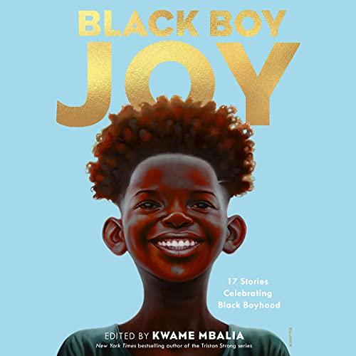Black Boy Joy: 17 Stories Celebrating Black Boyhood