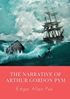 The Narrative of Arthur Gordon Pym: The Narrative of Arthur Gordon Pym of Nantucket is the only complete novel written by Edgar Allan Poe. The work relates the tale of the young Arthur Gordon Pym, who stows away aboard a whaling ship called the Grampus.