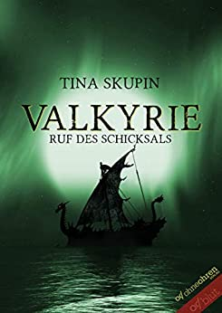 Valkyrie: Ruf des Schicksals von [Tina Skupin]