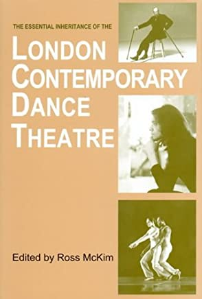 The Essential Inheritance of the London Contemporary Dance Theatre by Ross McKim (2011-07-27)
