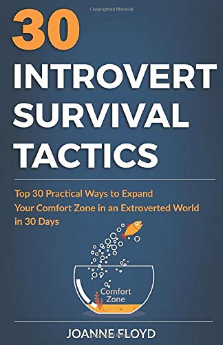 30 Introvert Survival Tactics: Top 30 Practical Ways to Expand Your Comfort Zone in an Extroverted World in 30 Days
