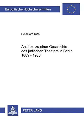 Ansätze zu einer Geschichte des jüdischen Theaters in Berlin 1889-1936 (Europäische Hochschulschriften / European University Studies / Publications ... cinématographiques et théâtrales, Band 81)
