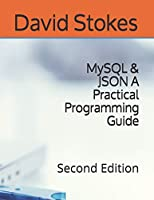 MySQL & JSON A Practical Programming Guide, 2nd Edition Front Cover