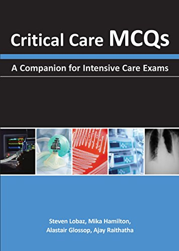 Critical Care MCQs: A Companion for Intensive Care Exams by [Steven Lobaz, Mika Hamilton, Alastair J Glossop, Ajay H Raithatha]