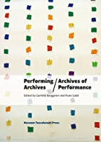 Performing Archives/Archives of Performance (In Between States)