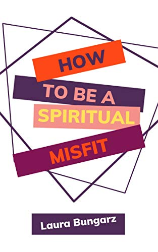 How to Be a Spiritual Misfit