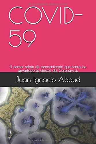 COVID-59: El primer relato de ciencia-ficción que narra los devastadores efectos del Coronavirus (Spanish Edition)