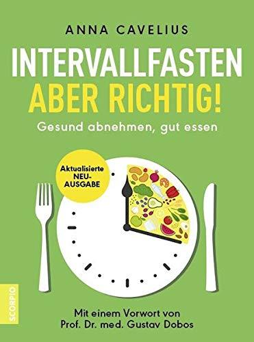 Intervallfasten – aber richtig!: Gesund abnehmen, gut essen – Mit einem Vorwort von Prof. Dr. med. Gustav Dobos