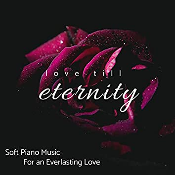 Love Till Eternity - Soft Piano Music For An Everlasting Love