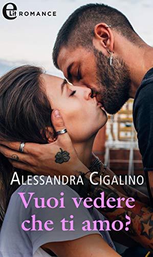 Vuoi vedere che ti amo? (Gossip Love Vol. 2) Alessandra Cigalino