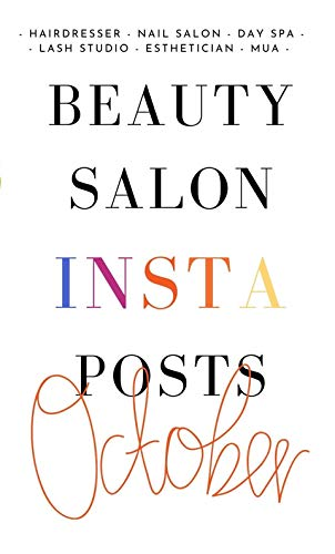 BEAUTY SALON INSTA POSTS - unique and practical ideas to post every day. Make more money and get new customers.: Perfect October gift for beauty salon ... (Business Beauty) (English Edition)
