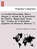 La Ciudad Encantada. Hoces, salegas y torcas de la provincia de Cuenca. [Reprinted from the 'Anales de la Sociedad Española de Historia Natural.']