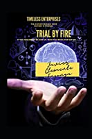 TRIAL BY FIRE, IF YOU ARE ABOUT TO GIVE UP, READ THIS BOOK AND GET UP!: TIMELESS ENTERPRISES