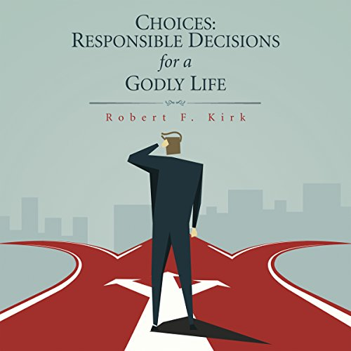 Choices: Responsible Decisions for a Godly Life audiobook cover art