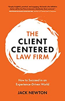 The Client-Centered Law Firm: How to Succeed in an Experience-Driven World by [Jack Newton]