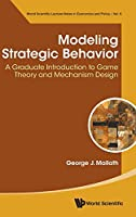 Modeling Strategic Behavior: A Graduate Introduction to Game Theory and Mechanism Design (World Scientific Lecture Notes in Economics and Policy)
