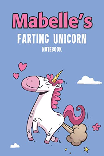 Mabelle's Farting Unicorn Notebook: Funny & Unique Personalised Journal Gift - Perfect For Girls & Women For Home, School College Or Work.