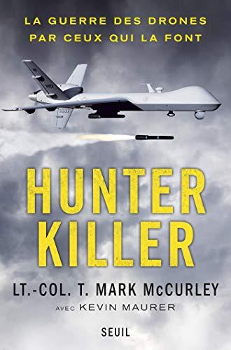 Hunter Killer. La guerre des drones par ceux qui la font (DOCUMENTS (H.C)) (French Edition)