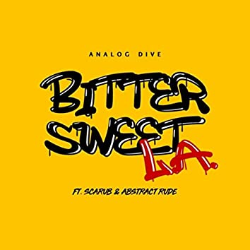 Bitter Sweet L.A. (feat. Scarub & Abstract Rude)