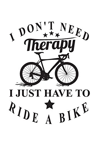 I don't need Therapy I just have to ride a bike: Notebook | Journal | Diary | 112 Lined Pages