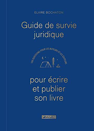 Guide de survie juridique pour écrire et publier son livre: 100 questions pour les auteurs et les éditeurs (French Edition)