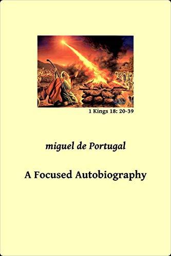 miguel de Portugal: A Focused Autobiography (English Edition)