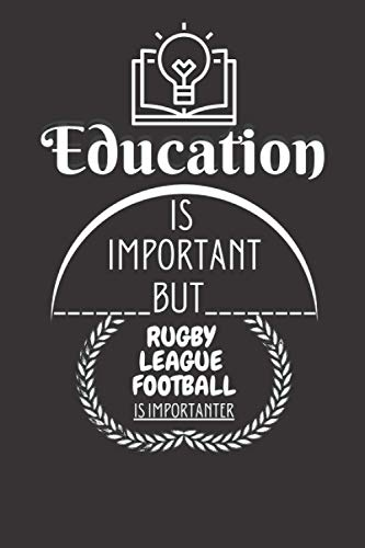 Education Is Important But Rugby League Football Is Importanter: Funny Gifts Ideas For Rugby League Football Lovers |6x9 Journal For Writing and Taking Notes (Perfect Gift)