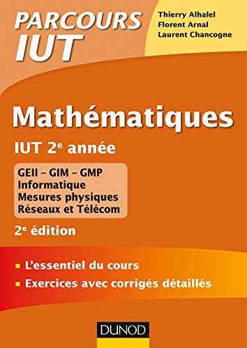 Mathématiques IUT 2e année - 2e éd. - L'essentiel du cours, exercices avec corrigés détaillés: L'essentiel du cours, exercices avec corrigés détaillés