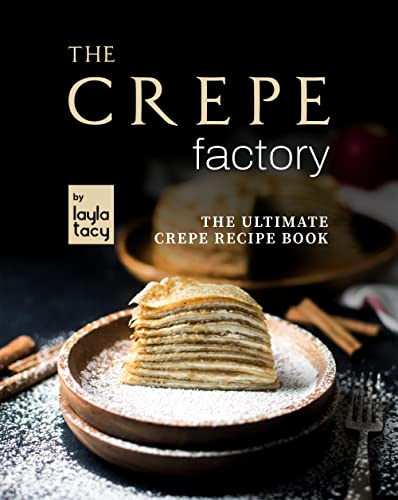 The Crepe Factory: The Ultimate Crepe Cookbook (English Edition)