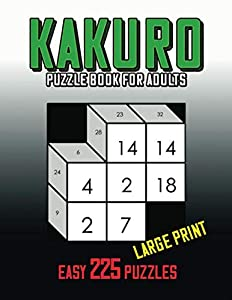 Kakuro Puzzle Book Large Print: 225 Easy Adding Puzzles, Cross Sums Math Logic Game to Exercise the Brain | Fun & Challenge Activity Books for Beginner Kids and Adults!