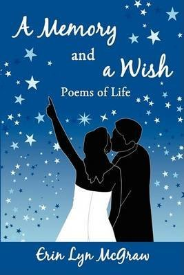 [A Memory and a Wish: Poems of Life] (By: Erin McGraw) [published: September, 2008]