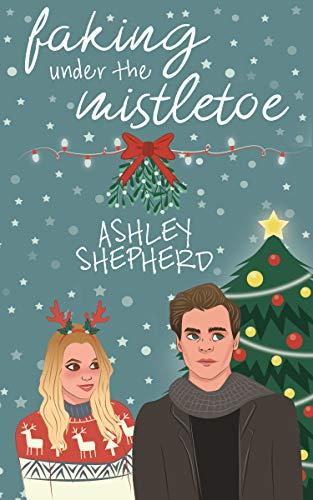 Faking Under The Mistletoe Kindle Edition By Shepherd Ashley
