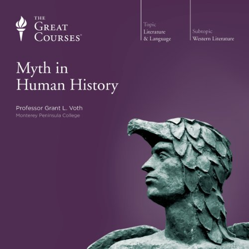 Myth in Human History                   Written by:                                                                                                                                 Grant L. Voth,                                                                                        The Great Courses                               Narrated by:                                                                                                                                 Grant L. Voth                      Length: 18 hrs and 28 mins     4 ratings     Overall 4.0