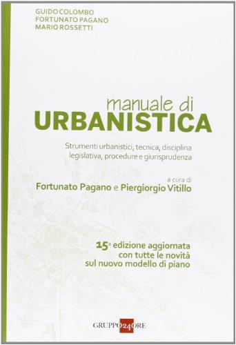 Manuale di urbanistica. Strumenti urbanistici, tecnica, disciplina legislativa, procedure e giurisprudenza
